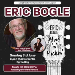 Eric Bogle – Alive 'n' Pickin' with Special Guest Ami Williamson presented by Laing Entertainment @ Byron Theatre