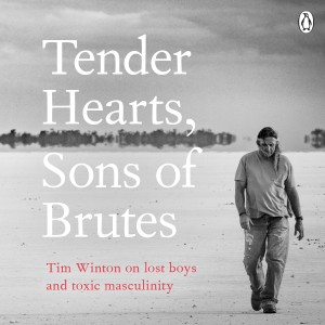 Tim Winton: Tender Hearts, Sons of Brutes