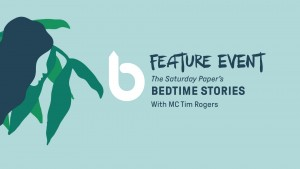 Byron Writers Festival presents The Saturday Paper's 'Bedtime Stories' @ Byron Theatre