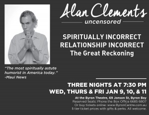 Alan Clements Uncensored: Spiritually Incorrect meets Relationship Incorrect: The Great Reckoning presented by World Dharma Productions @ Byron Theatre